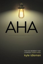 AHA: The God Moment That Changes Everything - Kyle Idleman