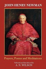 John Henry Newman - Prayers, Poems and Meditations - A.N. Wilson