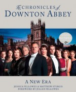 The Chronicles of Downton Abbey: A New Era - Foreword by Julian Fellowes, Jessica Fellowes, Matthew Sturgis, Julian Fellowes