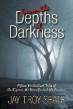 From the Depths of Darkness - Jay Troy Seate