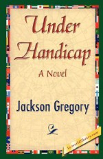 Under Handicap - Jackson Gregory