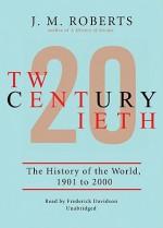 Twentieth Century, Part 1: The History of the World, 1901-2000 - J.M. Roberts