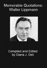 Memorable Quotations: Walter Lippmann - Walter Lippmann, Diana J. Dell