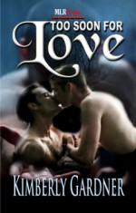 Too Soon For Love - Kimberly Gardner