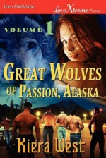 Great Wolves of Passion, Alaska, Volume 1 [Seducing Their Mate: The Alpha's Fall ] (Siren Publishing Lovextreme Forever) - Kiera West