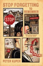 Stop Forgetting to Remember: The Autobiography of Walter Kurtz - Peter Kuper
