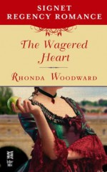 The Wagered Heart: Signet Regency Romance (InterMix) - Rhonda Woodward