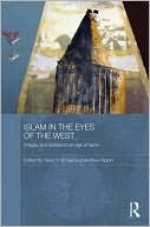 Islam in the Eyes of the West: Images and Realities in an Age of Terror - Tareq Y. Ismael, Andrew Rippin