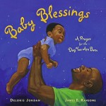 Baby Blessings: A Prayer for the Day You Are Born - Deloris Jordan, James E. Ransome