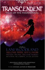 Transcendent: Tales of the Paranormal - Lani Woodland, Melonie Piper, Rita Webb, Wendy Swore, Melanie Marks, Heather McCubbin, Evan Joseph