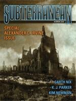 Subterranean Magazine Summer 2009 - William Schafer, Alex Irvine, Kim Newman, Elizabeth Bear, Neal Barrett Jr., Mike Resnick, K.J. Parker, Garth Nix