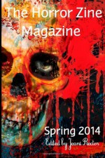 The Horror Zine Magazine Spring 2014 - Patrick Lacey, Bernard Dumaine, Karah Robinson, Dominique Lamssies, Nathan Witkin, David Longshore, Dennis Bagwell, G.O. Clark, Alexis Child, Gary McCluskey, Martin de Diego Sadaba
