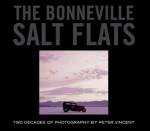 The Bonneville Salt Flats: Two Decades of Photography By Peter Vincent - Peter Vincent, Ron Jolliffe, Dennis Varni, Michael Dobrin, Kimberly Vincent, Peter Bodensteiner, Philip Linhares, Tom Fritz