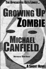 Growing Up Zombie - Michael Canfield, Adam Brick