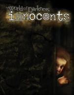 WOD Innocents (World of Darkness) - Jess Hartley, Howard Ingham, Myranda Kalis, Ellen P. Kiley, James Kiley, Mike Lee, Michelle Lyons, Matthew McFarland