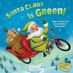 Santa Claus Is Green!: How to Have an Eco-Friendly Christmas - Alison Inches, Wednesday Kirwan