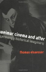 Weimar Cinema and After: Germany's Historical Imaginary - Thomas Elsaesser