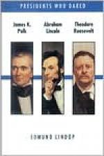 James K. Polk, Abraham Lincoln, Theodore Roosevelt - Edmund Lindop