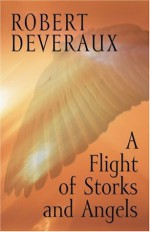 A Flight of Storks and Angels - Robert Devereaux