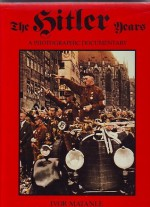 The Hitler Years A Photographic Documentary - Ivor Matanle