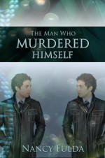 The Man Who Murdered Himself: A Short Story - Nancy Fulda