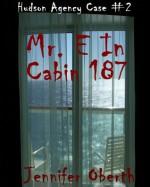 Mr. E in Cabin 187 (Case #2) - Jennifer Oberth