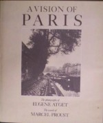 A Vision of Paris - Marcel Proust, Eugene Atget, Arthur D. Trottenberg
