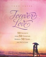 Forever Love: 50 Secrets from 50 Couples Married 50 Years and Still in Love - Todd Hafer