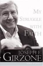 My Struggle with Faith - Joseph F. Girzone