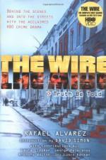 The Wire: Truth Be Told - Rafael Alvarez, Anthony Walton, Laura Lippman, George Pelecanos, Kevin Smith, Lusco Kecken, David Simon