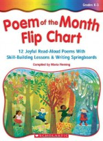 Poem Of The Month Flip Chart: 12 Joyful Read-Aloud Poems With Skill-Building Lessons and Writing Springboards - Maria Fleming, Betsy Franco