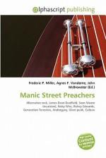 Manic Street Preachers - Frederic P. Miller, Agnes F. Vandome, John McBrewster