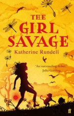 The Girl Savage - Katherine Rundell