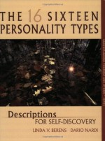 The Sixteen Personality Types: Descriptions for Self-Discovery - Linda V. Berens