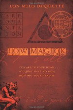 Low Magick: It's All in Your Head ... You Just Have No Idea How Big Your Head Is - Lon Milo DuQuette