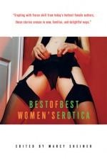 Best of Best Women's Erotica - Isabel Allende, Cheyenne Blue, Carol Queen, Hanne Blank, Alison Tyler, M. Sheiner, Marcy Sheiner, Helena Settimana, Maryanne Mohanraj