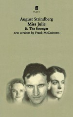 Miss Julie and The Stronger: Two Plays - August Strindberg, Frank McGuinness