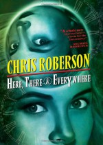 Here, There, and Everywhere - Chris Roberson