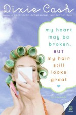 My Heart May Be Broken, but My Hair Still Looks Great - Dixie Cash