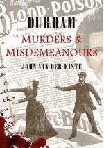 Durham Murders and Misdemeanours - John Van der Kiste