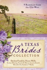 The Texas Brides Collection: 9 Romances from the Old West - Darlene Franklin, DiAnn Mills, Darlene Mindrup, Tamela Hancock Murray, Lynette Sowell, Michelle Ule, Kathleen Y'Barbo