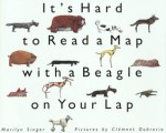 It's Hard to Read a Map with a Beagle on Your Lap - Marilyn Singer, Clément Oubrerie