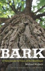 Bark: A Field Guide to Trees of the Northeast - Michael Wojtech, Tom Wessels