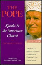 The Pope Speaks to the American Church: John Paul II's Homilies, Speeches, and Letters to Catholics in the United States - Pope John Paul II