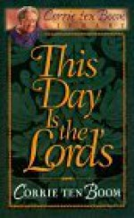 This Day Is the Lord's - Corrie ten Boom, Corrie ten Boom