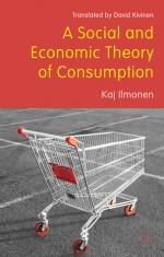 A Social and Economic Theory of Consumption - Kaj Illomen, Pekka Sulkunen, Keijo Rahkonen, Jukka Gronow, Arto Noro, David Kivinen