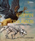 The Griffin and the Dinosaur: How Adrienne Mayor Discovered a Fascinating Link Between Myth and Science - Marc Aronson, Adrienne Mayor, Chris Muller