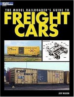 The Model Railroader's Guide to Freight Cars - Jeff Wilson