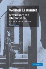 Women as Hamlet: Performance and Interpretation in Theatre, Film and Fiction - Tony Howard