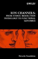 Ion Channels: From Atomic Resolution Physiology to Functional Genomics - Gregory Bock, Jamie A. Goode